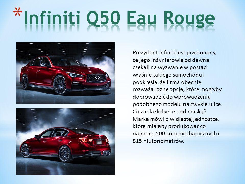 Prezydent Infiniti jest przekonany, że jego inżynierowie od dawna czekali na wyzwanie w postaci właśnie takiego samochódu i podkreśla, że firma obecnie rozważa różne opcje, które mogłyby doprowadzić do wprowadzenia podobnego modelu na zwykłe ulice.
