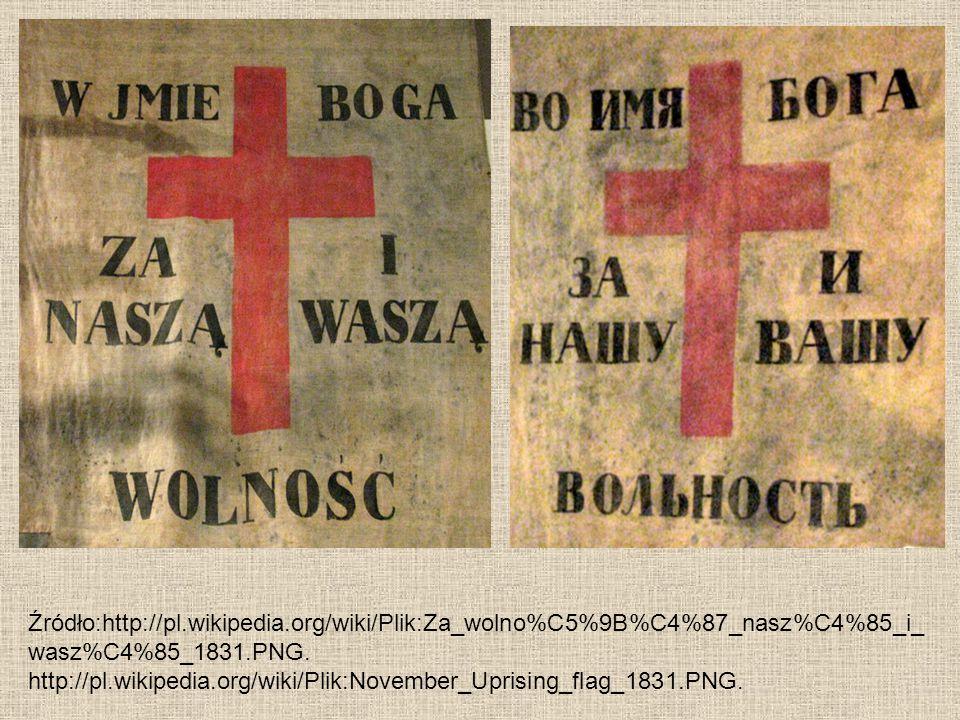 Źródło:http://pl.wikipedia.org/wiki/Plik:Za_wolno%C5%9B%C4%87_nasz%C4%85_i_ wasz%C4%85_1831.PNG. http://pl.wikipedia.org/wiki/Plik:November_Uprising_f