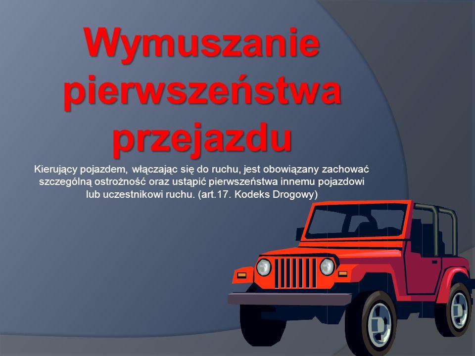 Wymuszanie pierwszeństwa przejazdu Kierujący pojazdem, włączając się do ruchu, jest obowiązany zachować szczególną ostrożność oraz ustąpić pierwszeństwa innemu pojazdowi lub uczestnikowi ruchu.