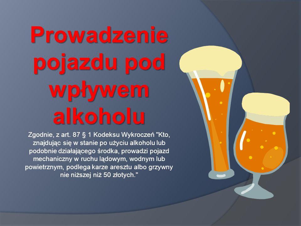 Prowadzenie pojazdu pod wpływem alkoholu Zgodnie, z art.