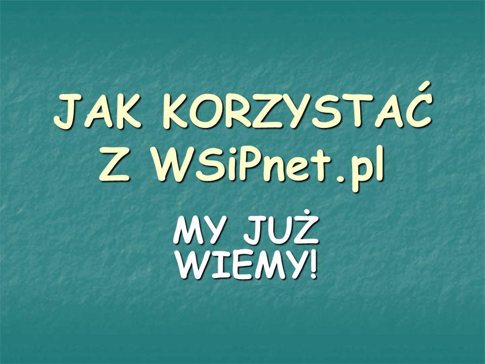 JAK KORZYSTAĆ Z WSiPnet.pl MY JUŻ WIEMY!