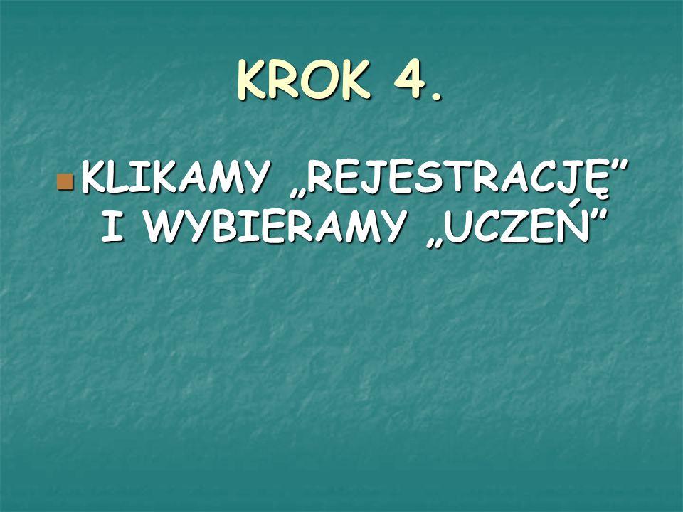 """KROK 4. KLIKAMY """"REJESTRACJĘ"""" I WYBIERAMY """"UCZEŃ"""" KLIKAMY """"REJESTRACJĘ"""" I WYBIERAMY """"UCZEŃ"""""""