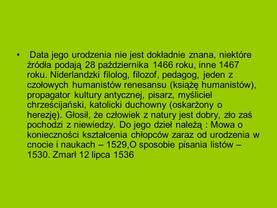 Data jego urodzenia nie jest dokładnie znana, niektóre źródła podają 28 października 1466 roku, inne 1467 roku. Niderlandzki filolog, filozof, pedagog