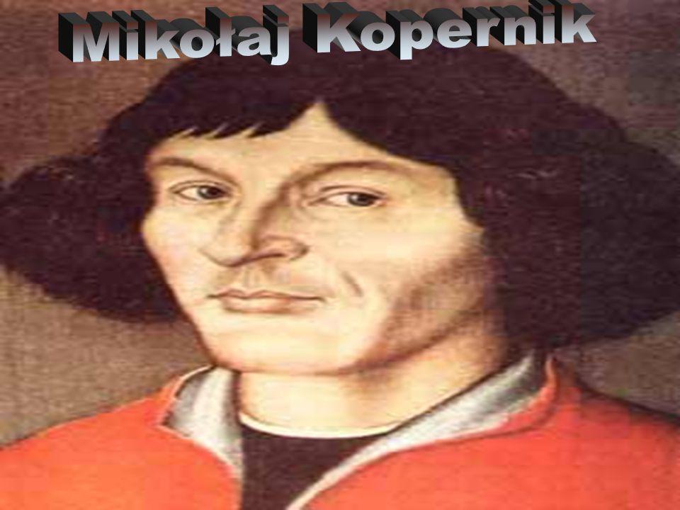 Mikołaj Kopernik Ur.19 lutego 1473 w Toruniu,przy ul.