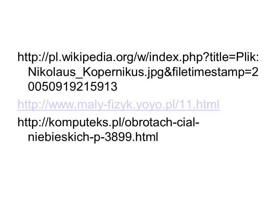 http://pl.wikipedia.org/w/index.php?title=Plik: Nikolaus_Kopernikus.jpg&filetimestamp=2 0050919215913 http://www.maly-fizyk.yoyo.pl/11.html http://kom