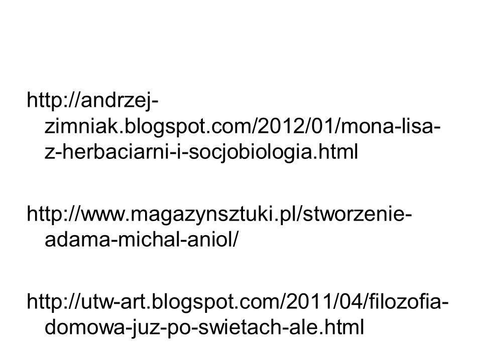 http://andrzej- zimniak.blogspot.com/2012/01/mona-lisa- z-herbaciarni-i-socjobiologia.html http://www.magazynsztuki.pl/stworzenie- adama-michal-aniol/