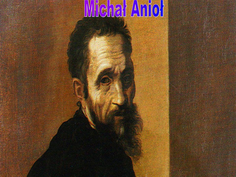 Michał Anioł Ur.6 marca 1475 w Caprese, prowincji Toskanii we Włoszech.