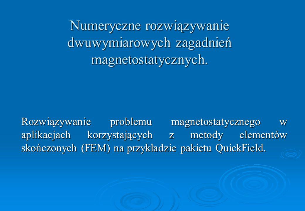 Numeryczne rozwiązywanie dwuwymiarowych zagadnień magnetostatycznych. Rozwiązywanie problemu magnetostatycznego w aplikacjach korzystających z metody