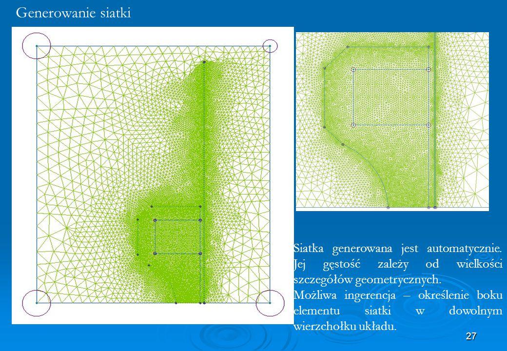 27 Generowanie siatki Siatka generowana jest automatycznie. Jej gęstość zależy od wielkości szczegółów geometrycznych. Możliwa ingerencja – określenie