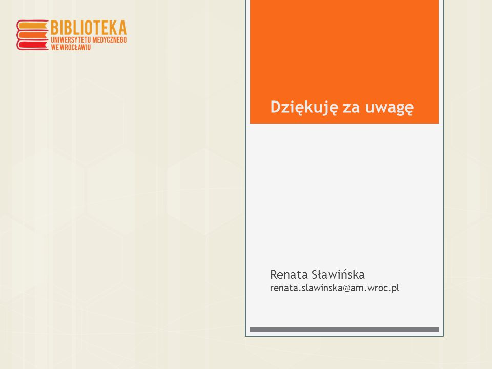 Dziękuję za uwagę Renata Sławińska renata.slawinska@am.wroc.pl