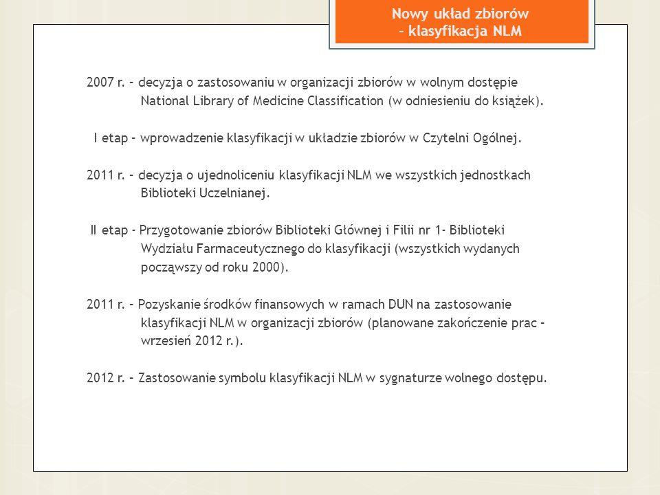 Nowy układ zbiorów - sygnatura SWD Klasyfikacja NLMC Autor, tytuł, rok wydania Sygnatura = Numer inwentarzowy Siglum i kod kreskowy Czerwiec 2012 r.