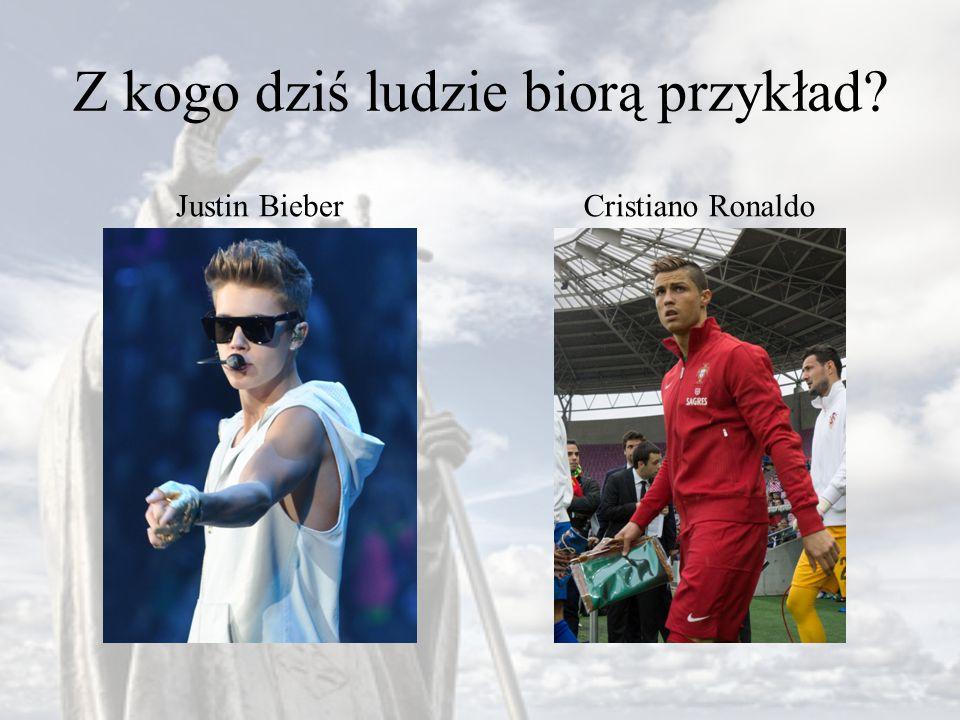 Z kogo dziś ludzie biorą przykład? Justin BieberCristiano Ronaldo