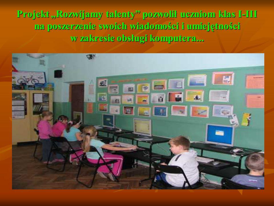 """Projekt """"Rozwijamy talenty pozwolił uczniom klas I-III na poszerzenie swoich wiadomości i umiejętności w zakresie obsługi komputera..."""