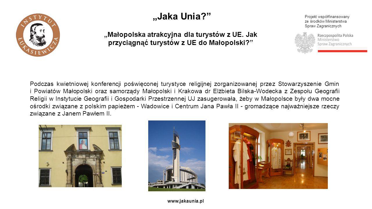 """Projekt współfinansowany ze środków Ministerstwa Spraw Zagranicznych www.jakaunia.pl """"Jaka Unia """"Małopolska atrakcyjna dla turystów z UE."""