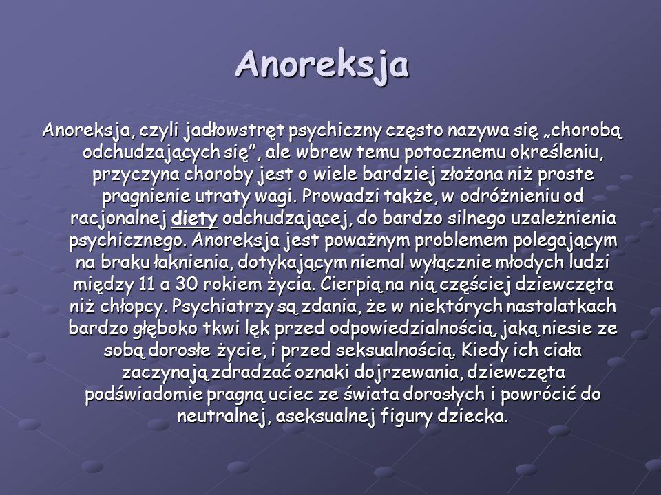 """Anoreksja Anoreksja, czyli jadłowstręt psychiczny często nazywa się """"chorobą odchudzających się , ale wbrew temu potocznemu określeniu, przyczyna choroby jest o wiele bardziej złożona niż proste pragnienie utraty wagi."""