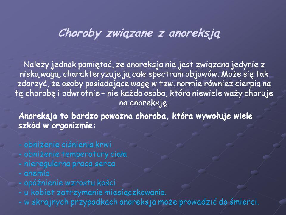 Należy jednak pamiętać, że anoreksja nie jest związana jedynie z niską wagą, charakteryzuje ją całe spectrum objawów.