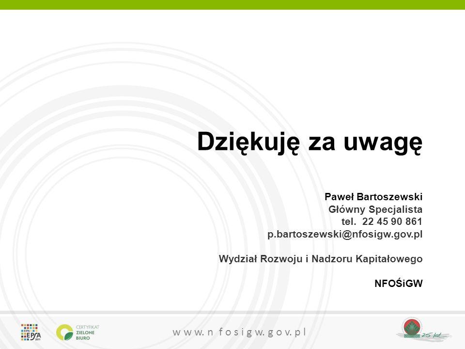 w w w. n f o s i g w. g o v. p l Dziękuję za uwagę Paweł Bartoszewski Główny Specjalista tel.