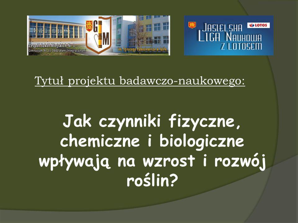 Tytuł projektu badawczo-naukowego: Jak czynniki fizyczne, chemiczne i biologiczne wpływają na wzrost i rozwój roślin?