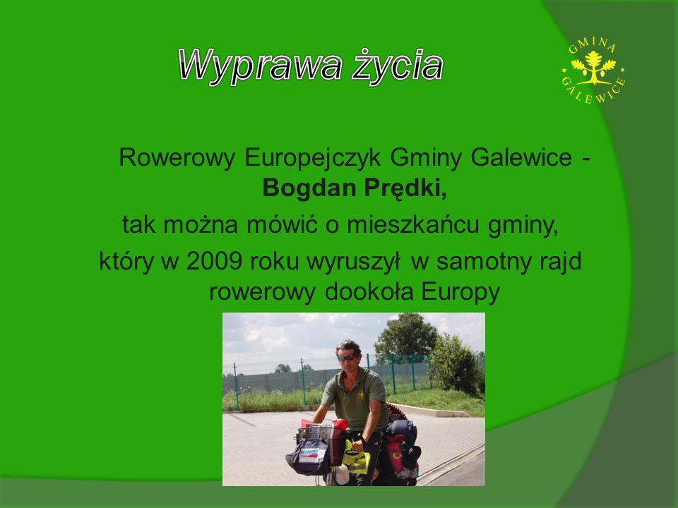 Rowerowy Europejczyk Gminy Galewice - Bogdan Prędki, tak można mówić o mieszkańcu gminy, który w 2009 roku wyruszył w samotny rajd rowerowy dookoła Eu