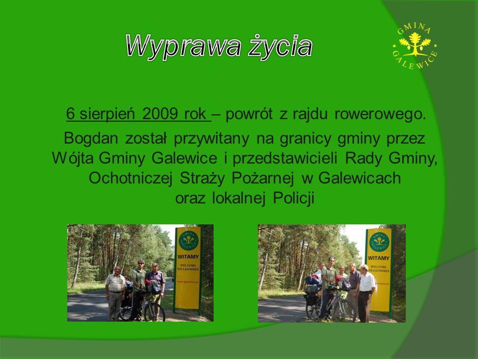 6 sierpień 2009 rok – powrót z rajdu rowerowego. Bogdan został przywitany na granicy gminy przez Wójta Gminy Galewice i przedstawicieli Rady Gminy, Oc