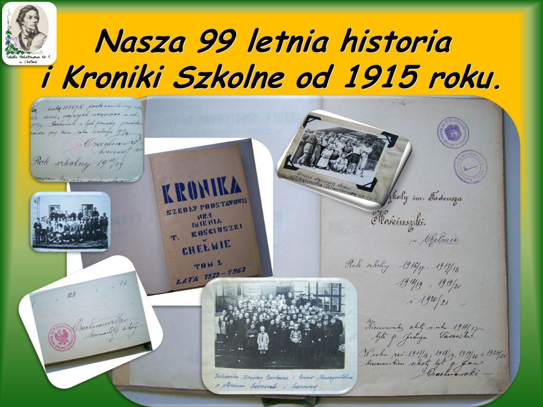 Nasza 99 letnia historia i Kroniki Szkolne od 1915 roku.