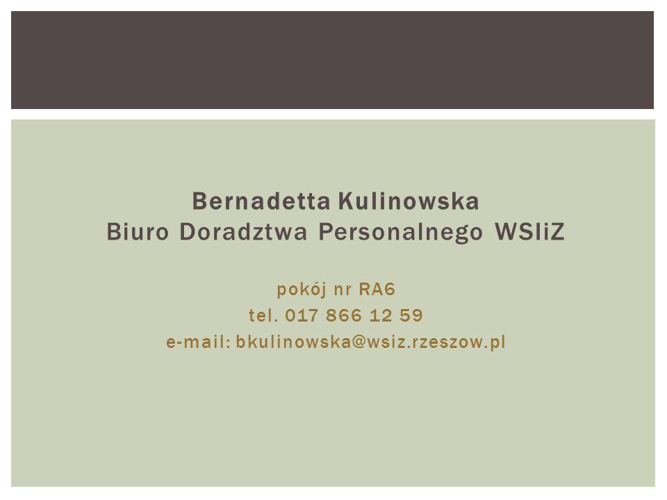 Bernadetta Kulinowska Biuro Doradztwa Personalnego WSIiZ pokój nr RA6 tel. 017 866 12 59 e-mail: bkulinowska@wsiz.rzeszow.pl