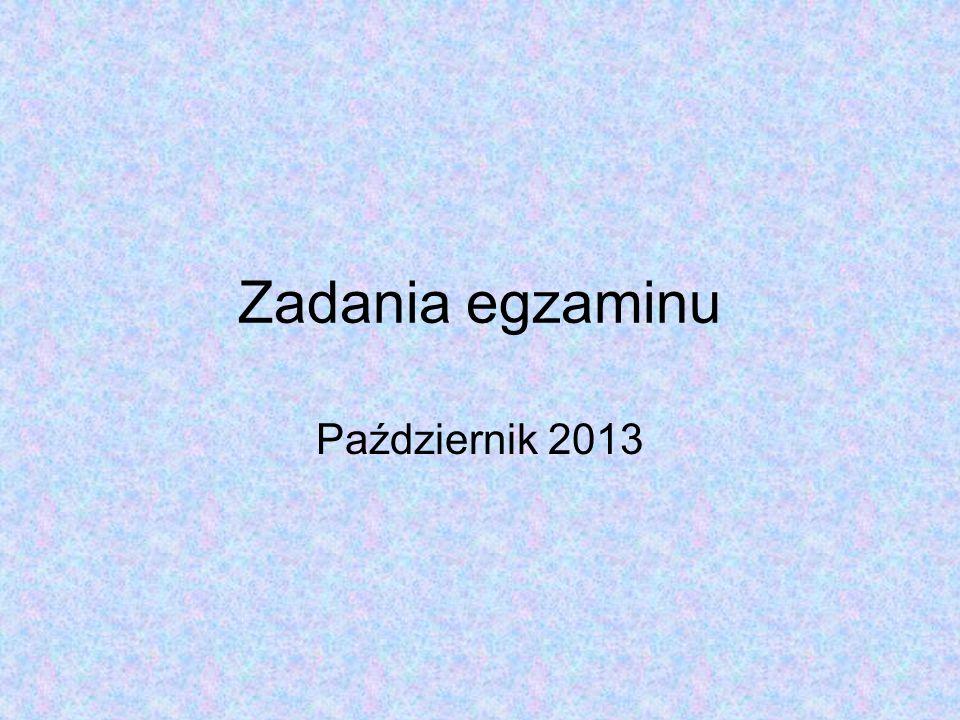 Zadania egzaminu Październik 2013
