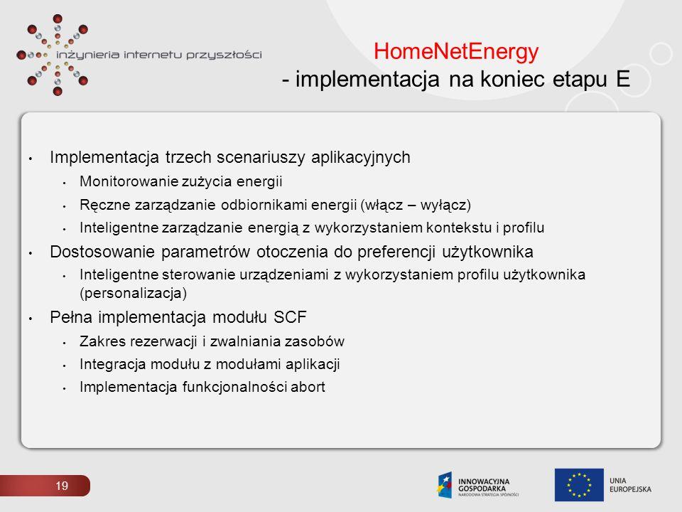 19 HomeNetEnergy - implementacja na koniec etapu E Implementacja trzech scenariuszy aplikacyjnych Monitorowanie zużycia energii Ręczne zarządzanie odb