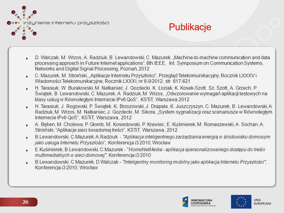 "26 Publikacje D. Walczak, M. Wrzos, A. Radziuk, B. Lewandowski, C. Mazurek, ""Machine-to-machine communication and data processing approach in Future I"