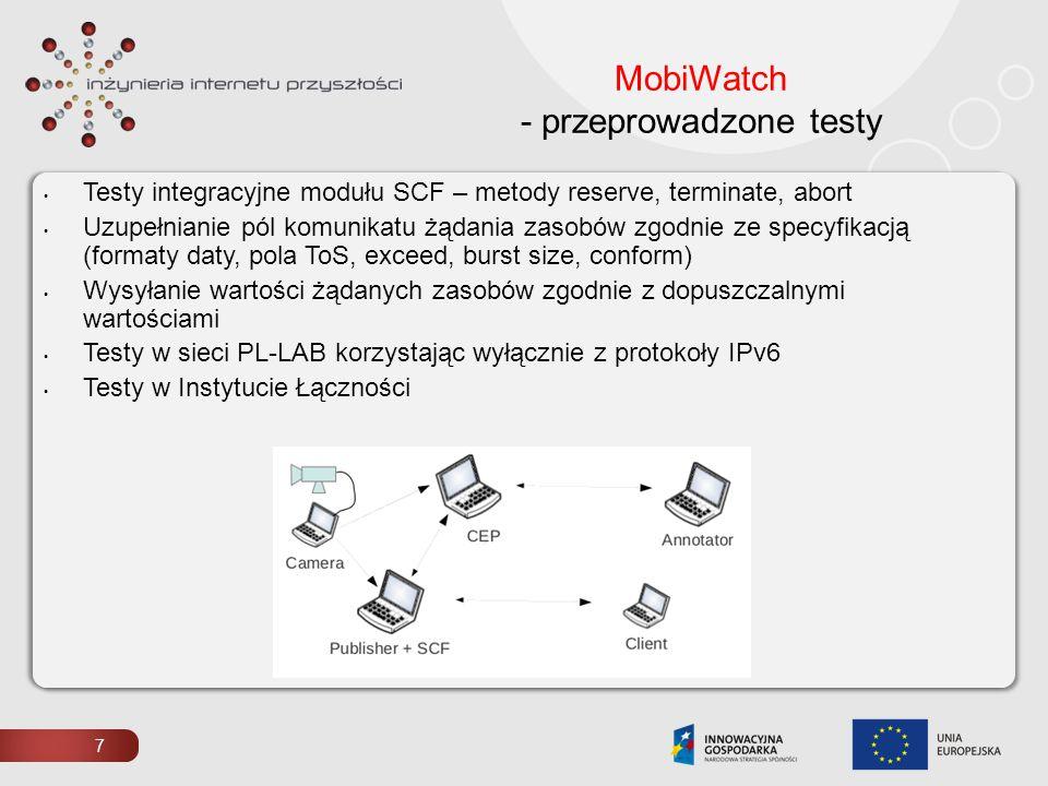 7 MobiWatch - przeprowadzone testy Testy integracyjne modułu SCF – metody reserve, terminate, abort Uzupełnianie pól komunikatu żądania zasobów zgodni