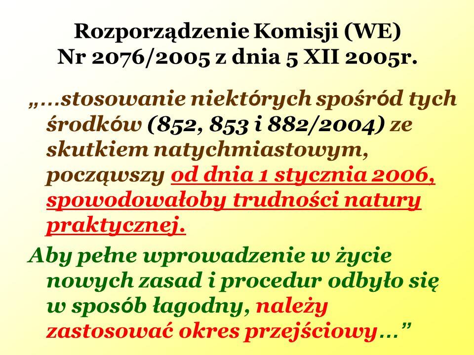 """Rozporządzenie Komisji (WE) Nr 2076/2005 z dnia 5 XII 2005r. """"… stosowanie niekt ó rych spośr ó d tych środk ó w (852, 853 i 882/2004) ze skutkiem nat"""