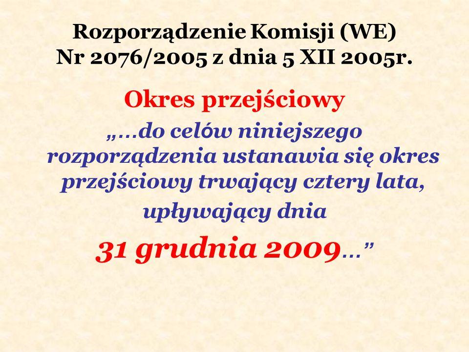 """Rozporządzenie Komisji (WE) Nr 2076/2005 z dnia 5 XII 2005r. Okres przejściowy """"… do cel ó w niniejszego rozporządzenia ustanawia się okres przejściow"""