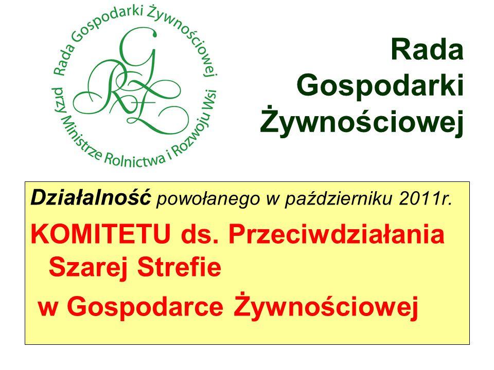 Rada Gospodarki Żywnościowej Działalność powołanego w październiku 2011r. KOMITETU ds. Przeciwdziałania Szarej Strefie w Gospodarce Żywnościowej