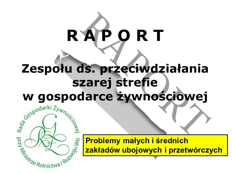 R A P O R T Zespołu ds. przeciwdziałania szarej strefie w gospodarce żywnościowej Problemy małych i średnich zakładów ubojowych i przetwórczych