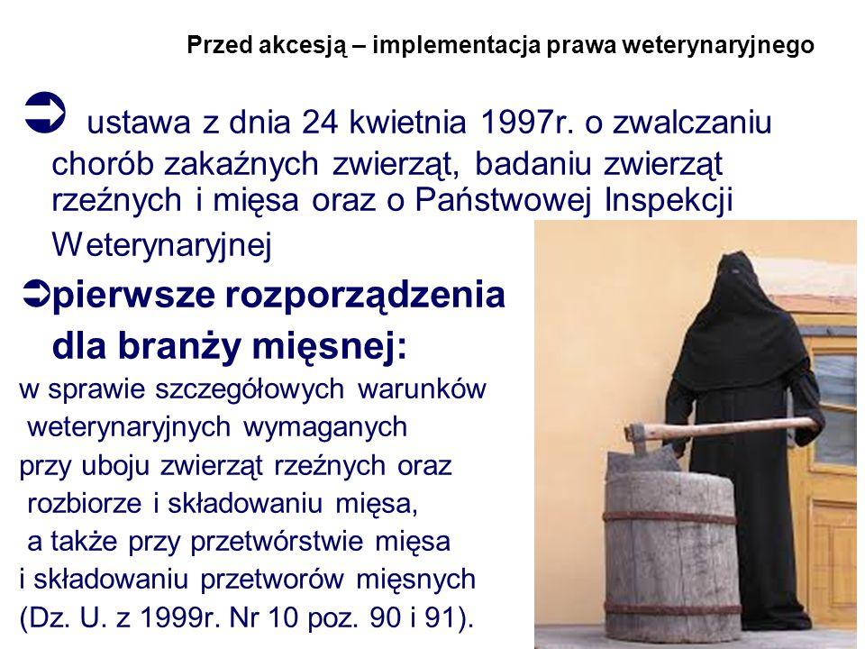 Przed akcesją – implementacja prawa weterynaryjnego  ustawa z dnia 24 kwietnia 1997r. o zwalczaniu chorób zakaźnych zwierząt, badaniu zwierząt rzeźny