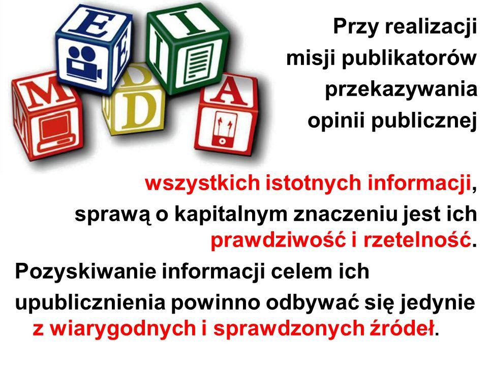 Przy realizacji misji publikatorów przekazywania opinii publicznej wszystkich istotnych informacji, sprawą o kapitalnym znaczeniu jest ich prawdziwość i rzetelność.