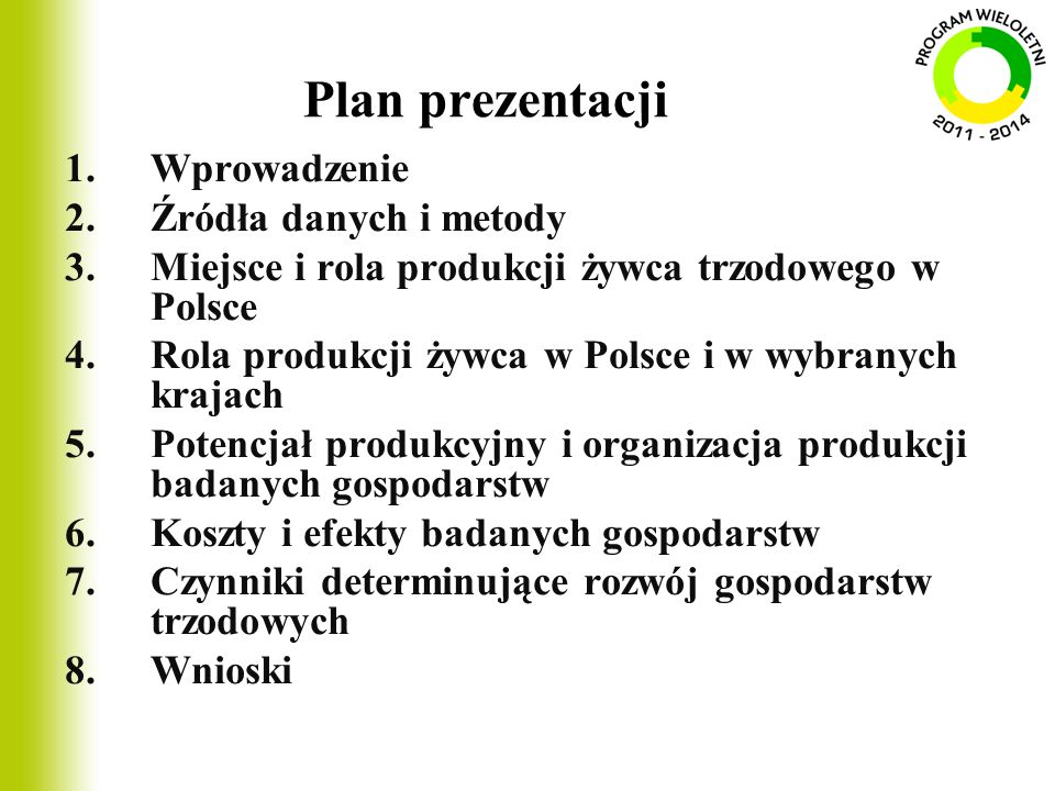 Plan prezentacji 1.Wprowadzenie 2.Źródła danych i metody 3.Miejsce i rola produkcji żywca trzodowego w Polsce 4.Rola produkcji żywca w Polsce i w wybr