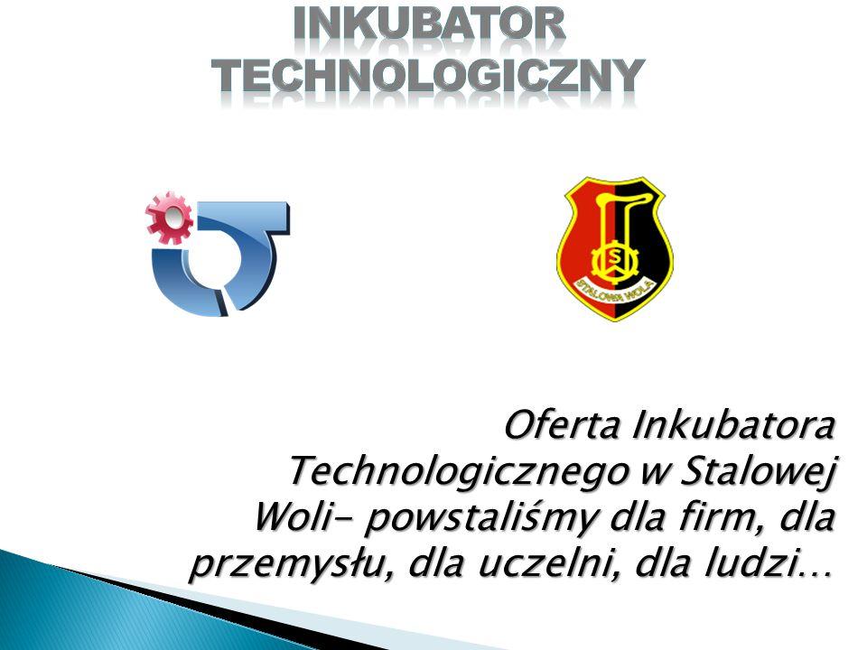Oferta Inkubatora Technologicznego w Stalowej Woli- powstaliśmy dla firm, dla przemysłu, dla uczelni, dla ludzi…