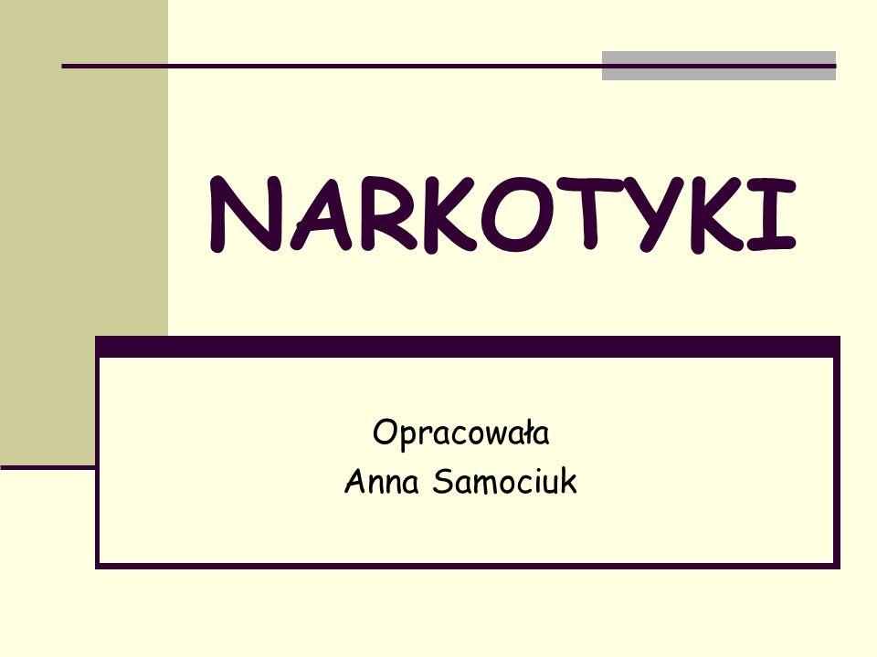 NARKOTYKI Opracowała Anna Samociuk