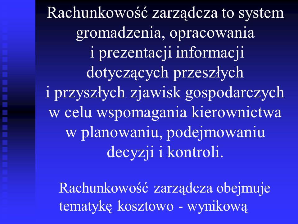 Rachunkowość zarządcza to system gromadzenia, opracowania i prezentacji informacji dotyczących przeszłych i przyszłych zjawisk gospodarczych w celu ws