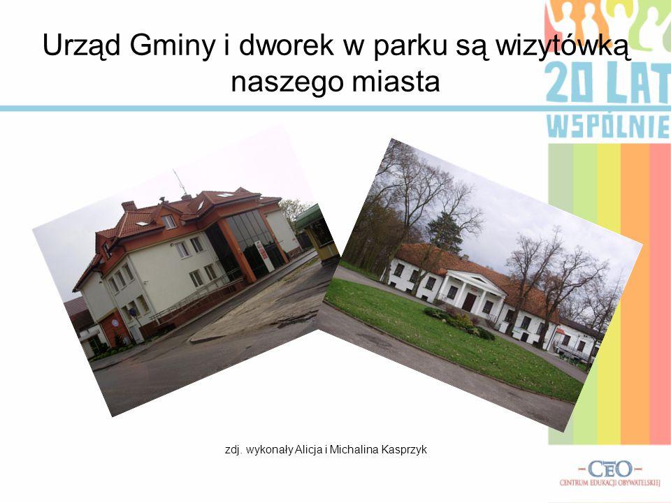 Urząd Gminy i dworek w parku są wizytówką naszego miasta zdj. wykonały Alicja i Michalina Kasprzyk