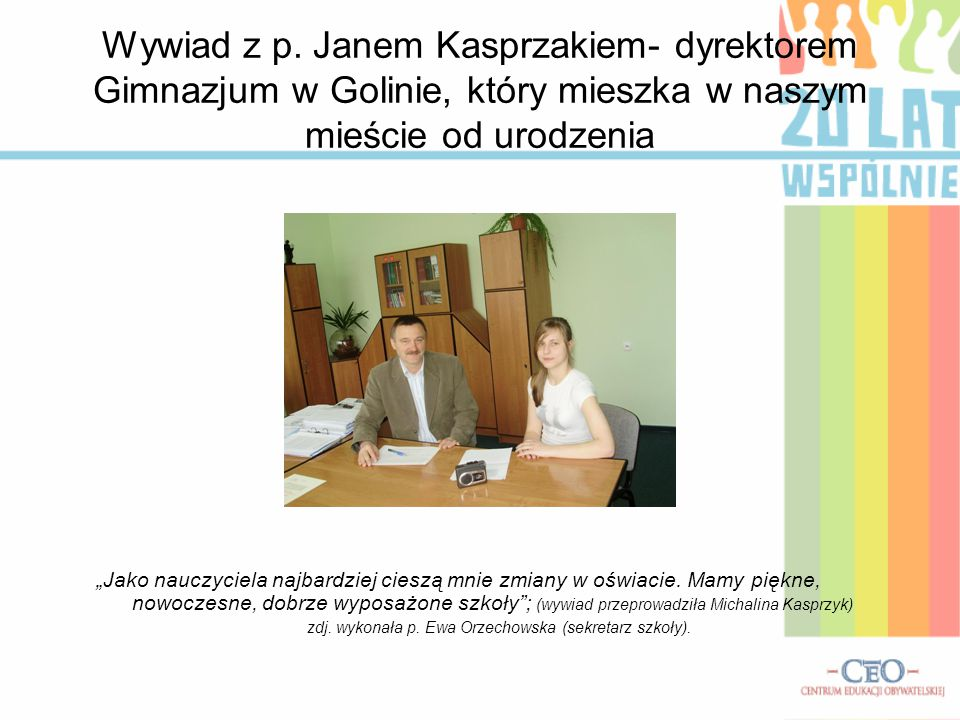 """Wywiad z p. Janem Kasprzakiem- dyrektorem Gimnazjum w Golinie, który mieszka w naszym mieście od urodzenia """"Jako nauczyciela najbardziej cieszą mnie z"""