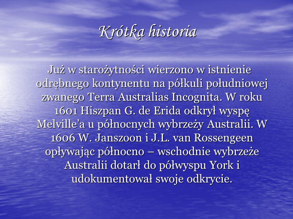Krótka historia Już w starożytności wierzono w istnienie odrębnego kontynentu na półkuli południowej zwanego Terra Australias Incognita. W roku 1601 H