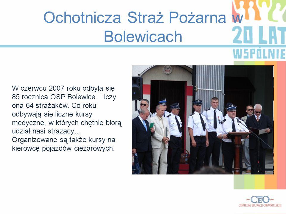 Ochotnicza Straż Pożarna w Bolewicach W czerwcu 2007 roku odbyła się 85.rocznica OSP Bolewice. Liczy ona 64 strażaków. Co roku odbywają się liczne kur