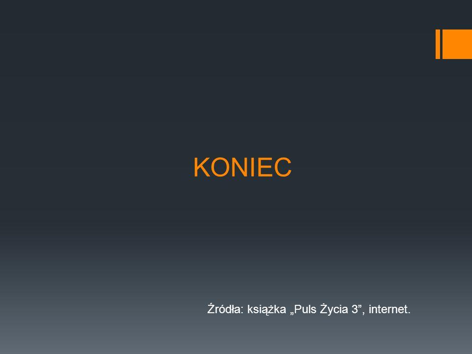 "KONIEC Źródła: książka ""Puls Życia 3"", internet."
