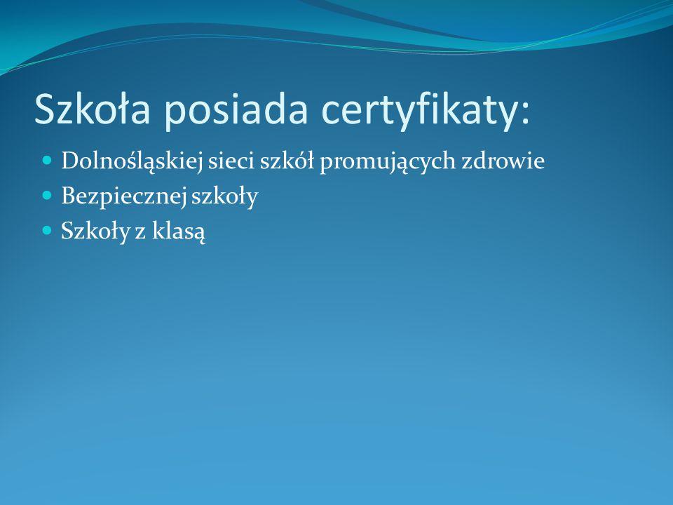 Szkoła posiada certyfikaty: Dolnośląskiej sieci szkół promujących zdrowie Bezpiecznej szkoły Szkoły z klasą
