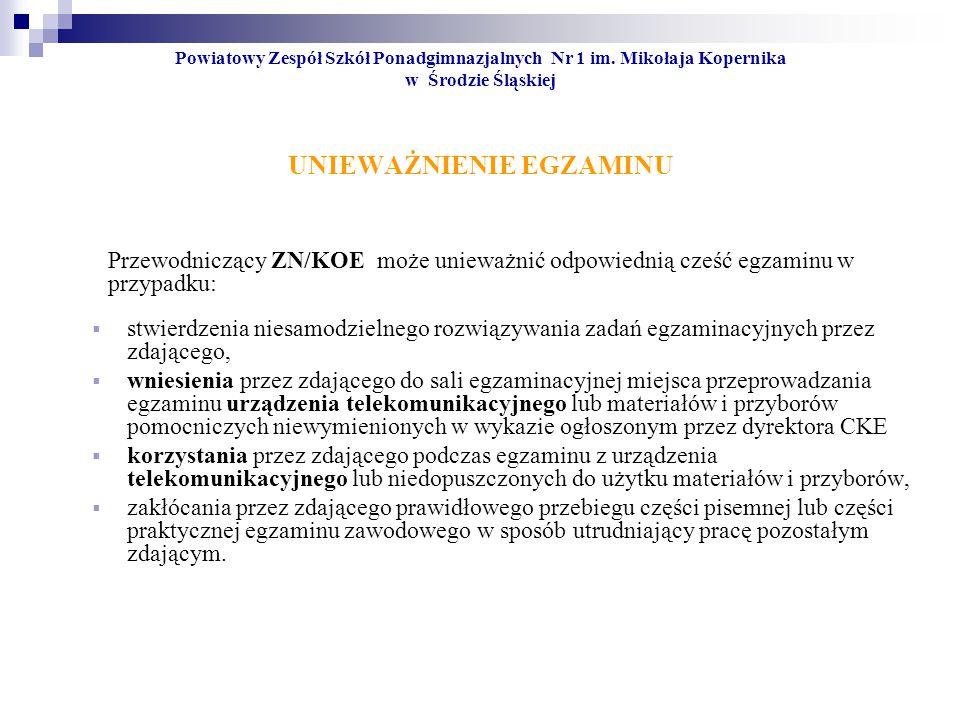 Powiatowy Zespół Szkół Ponadgimnazjalnych Nr 1 im. Mikołaja Kopernika w Środzie Śląskiej UNIEWAŻNIENIE EGZAMINU Przewodniczący ZN/KOE może unieważnić
