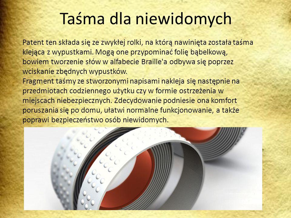 Taśma dla niewidomych Patent ten składa się ze zwykłej rolki, na którą nawinięta została taśma klejąca z wypustkami. Mogą one przypominać folię bąbelk