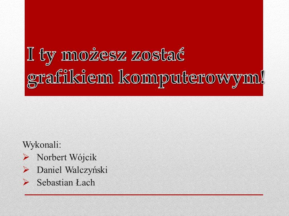 Wykonali:  Norbert Wójcik  Daniel Walczyński  Sebastian Łach