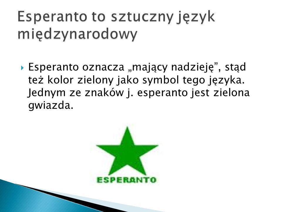 """ Esperanto oznacza """"mający nadzieję , stąd też kolor zielony jako symbol tego języka."""